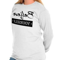 Believe In Yourself Motivational Optimistic Long Sleeve T-Sh